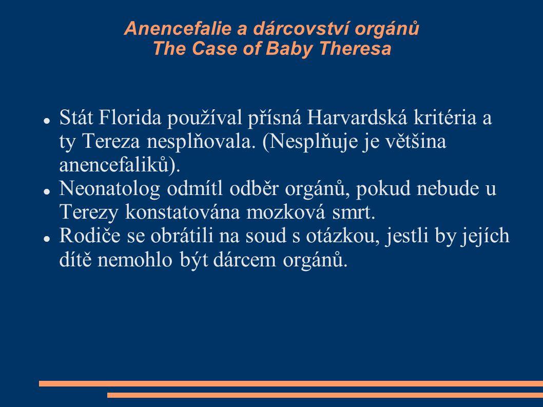 Anencefalie a dárcovství orgánů The Case of Baby Theresa Stát Florida používal přísná Harvardská kritéria a ty Tereza nesplňovala. (Nesplňuje je větši