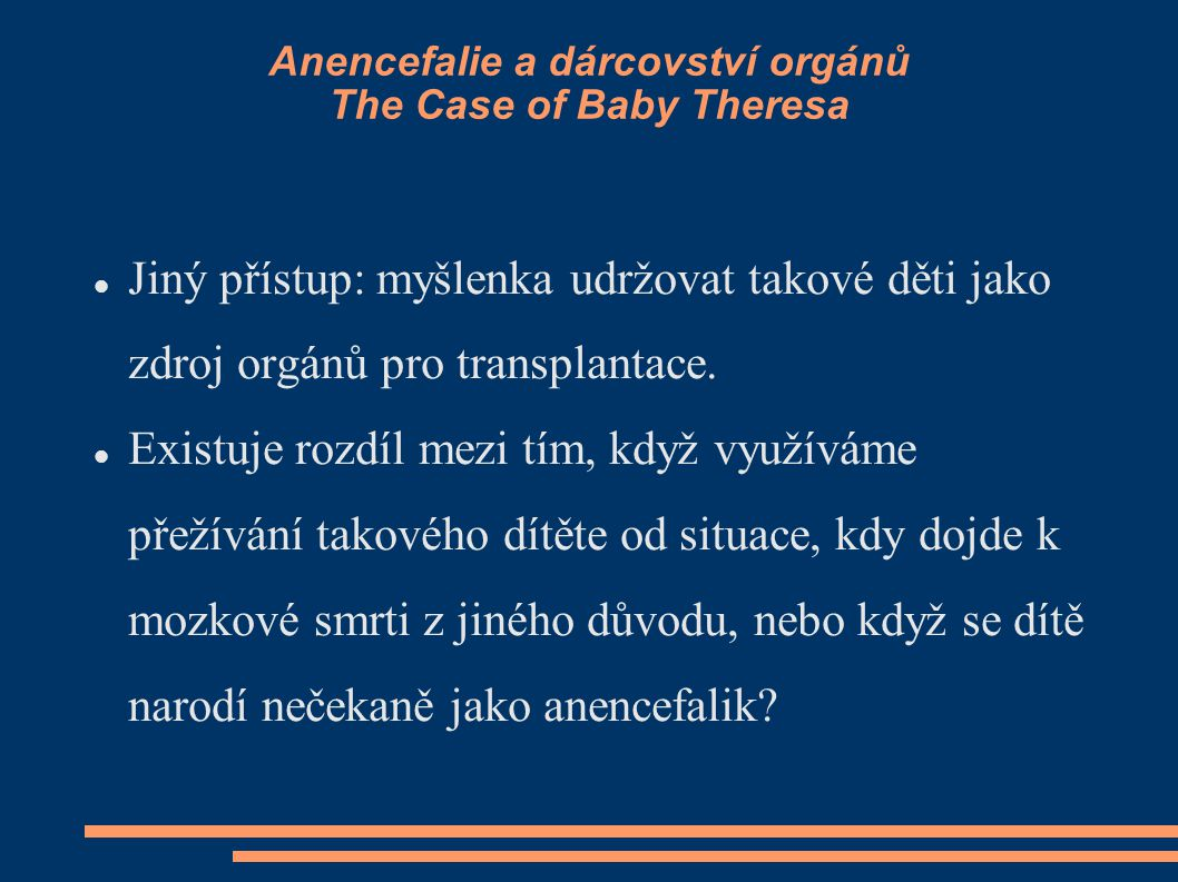 Anencefalie a dárcovství orgánů The Case of Baby Theresa Jiný přístup: myšlenka udržovat takové děti jako zdroj orgánů pro transplantace. Existuje roz