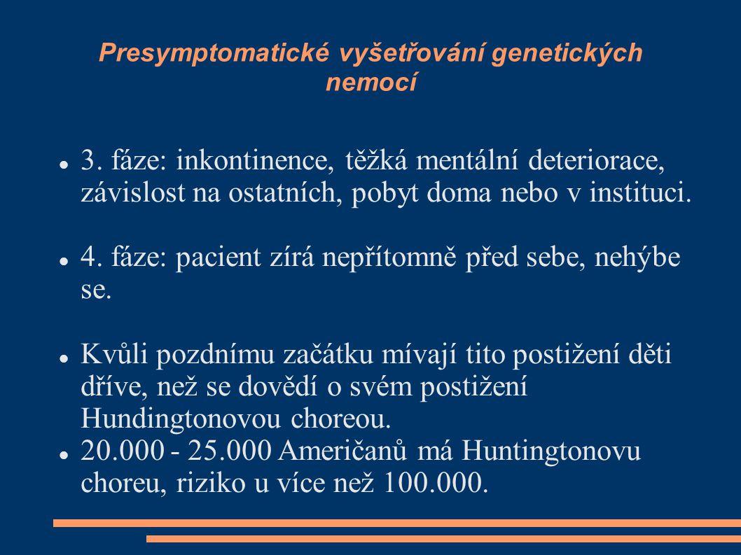 Presymptomatické vyšetřování genetických nemocí 3. fáze: inkontinence, těžká mentální deteriorace, závislost na ostatních, pobyt doma nebo v instituci