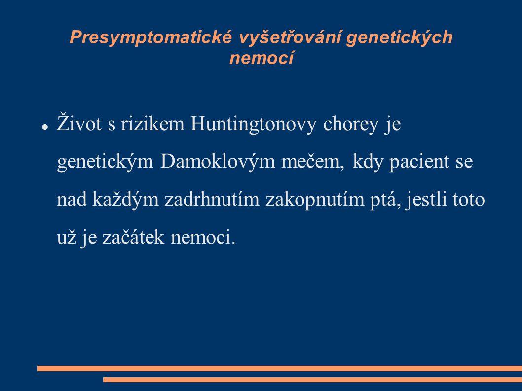 Presymptomatické vyšetřování genetických nemocí Život s rizikem Huntingtonovy chorey je genetickým Damoklovým mečem, kdy pacient se nad každým zadrhnu