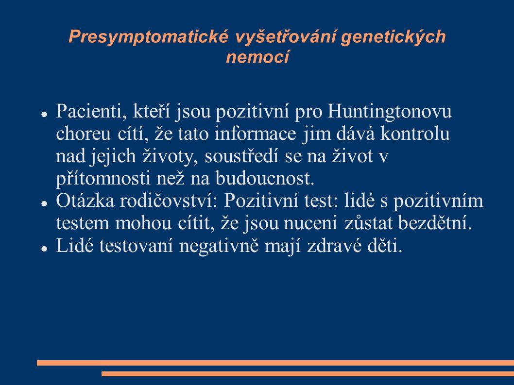 Presymptomatické vyšetřování genetických nemocí Pacienti, kteří jsou pozitivní pro Huntingtonovu choreu cítí, že tato informace jim dává kontrolu nad