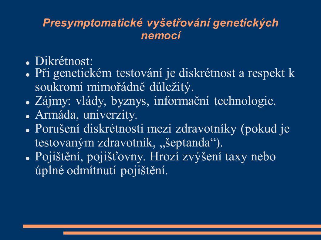 Presymptomatické vyšetřování genetických nemocí Dikrétnost: Při genetickém testování je diskrétnost a respekt k soukromí mimořádně důležitý. Zájmy: vl