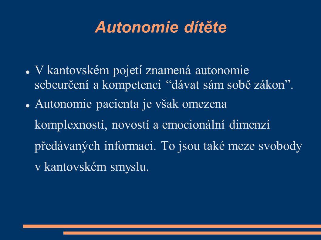 """Autonomie dítěte V kantovském pojetí znamená autonomie sebeurčení a kompetenci """"dávat sám sobě zákon"""". Autonomie pacienta je však omezena komplexností"""