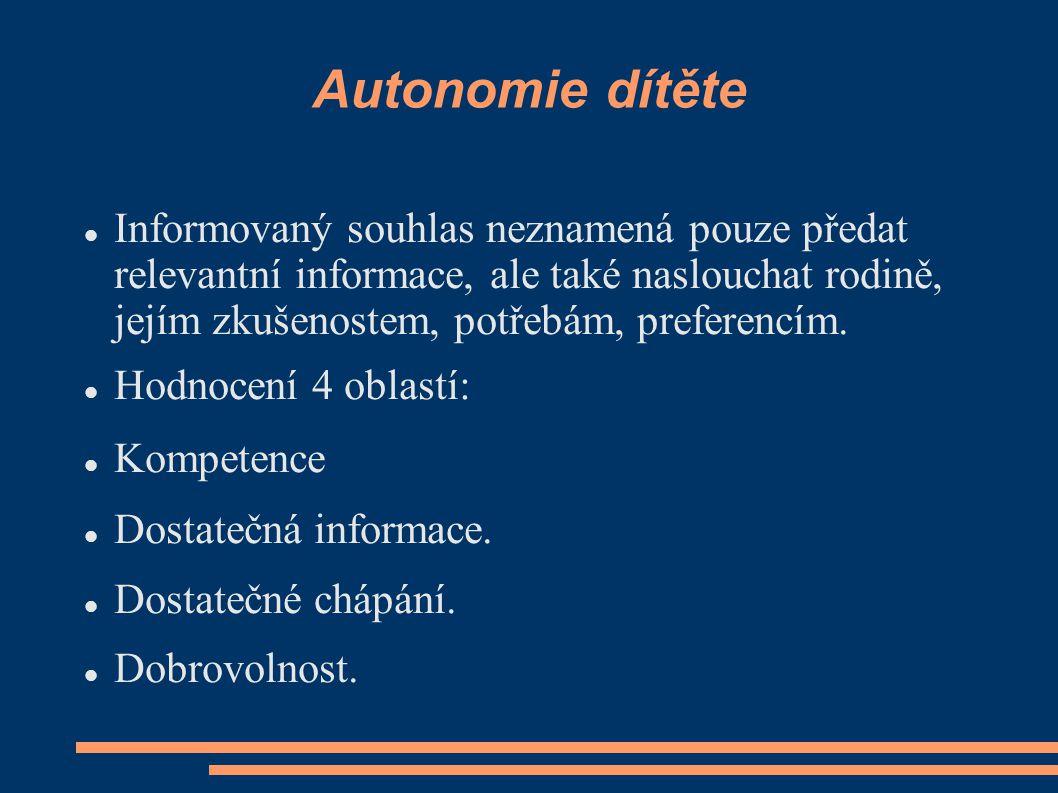 Autonomie dítěte Informovaný souhlas neznamená pouze předat relevantní informace, ale také naslouchat rodině, jejím zkušenostem, potřebám, preferencím