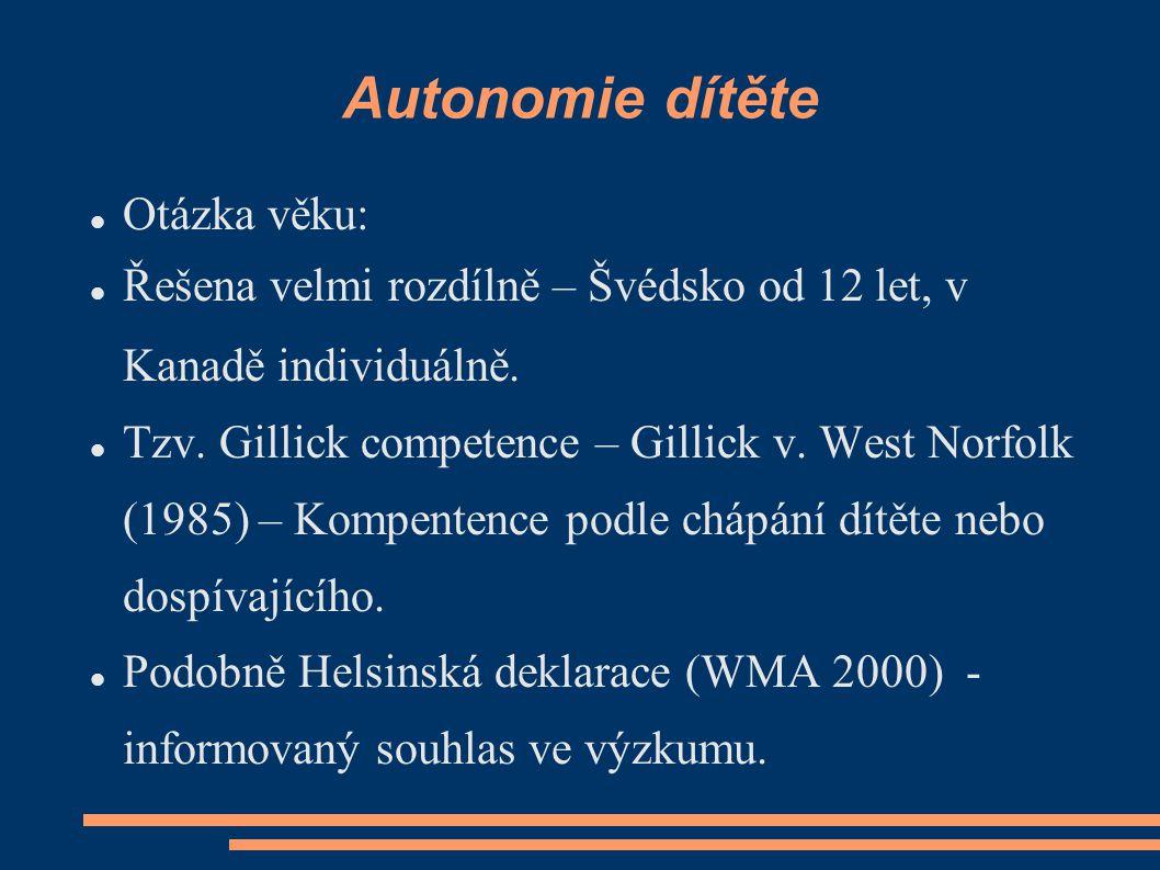 Autonomie dítěte Otázka věku: Řešena velmi rozdílně – Švédsko od 12 let, v Kanadě individuálně. Tzv. Gillick competence – Gillick v. West Norfolk (198