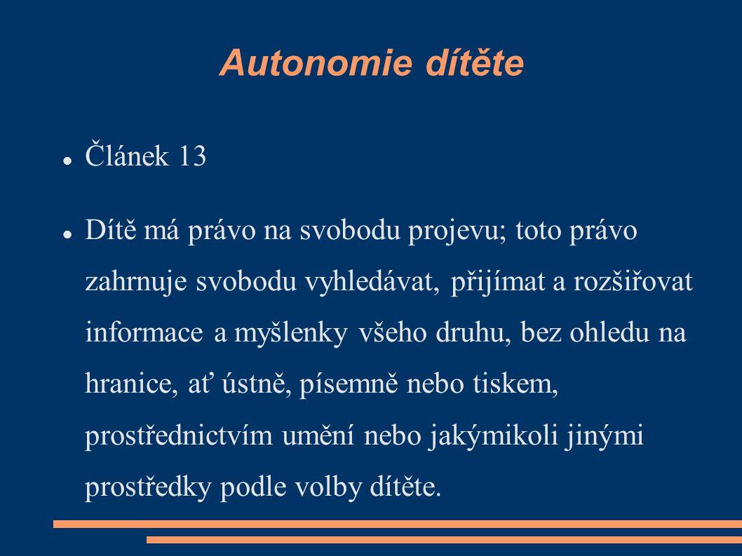 Autonomie dítěte Článek 13 Dítě má právo na svobodu projevu; toto právo zahrnuje svobodu vyhledávat, přijímat a rozšiřovat informace a myšlenky všeho