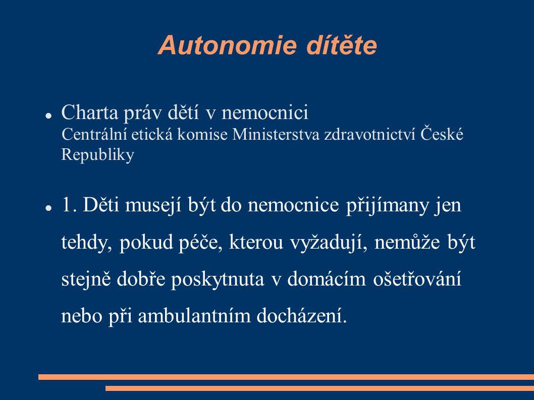 Autonomie dítěte Charta práv dětí v nemocnici Centrální etická komise Ministerstva zdravotnictví České Republiky 1. Děti musejí být do nemocnice přijí