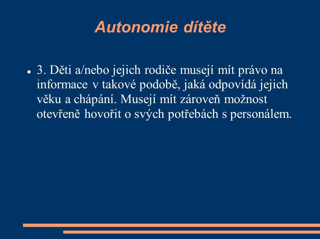 Autonomie dítěte 3. Děti a/nebo jejich rodiče musejí mít právo na informace v takové podobě, jaká odpovídá jejich věku a chápání. Musejí mít zároveň m