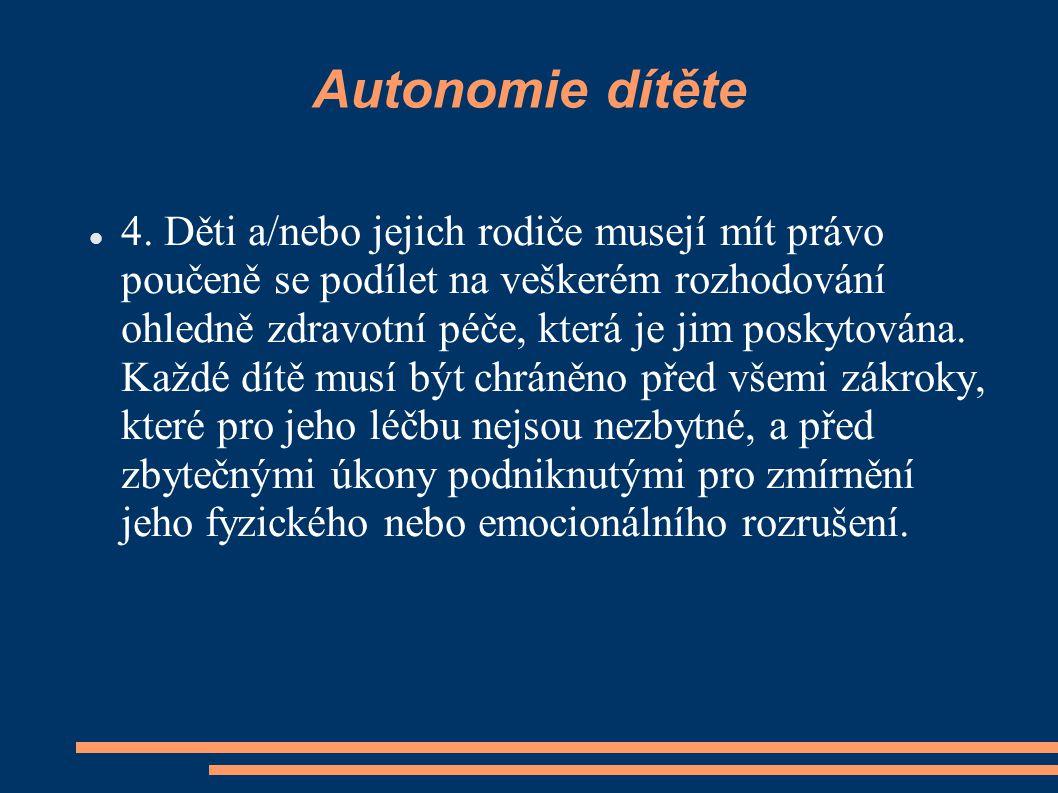 Autonomie dítěte 4. Děti a/nebo jejich rodiče musejí mít právo poučeně se podílet na veškerém rozhodování ohledně zdravotní péče, která je jim poskyto