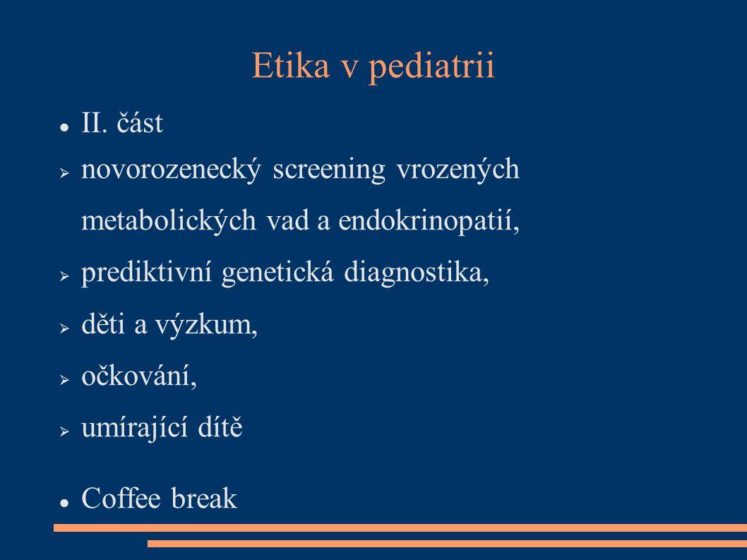 Etika v pediatrii II. část  novorozenecký screening vrozených metabolických vad a endokrinopatií,  prediktivní genetická diagnostika,  děti a výzku