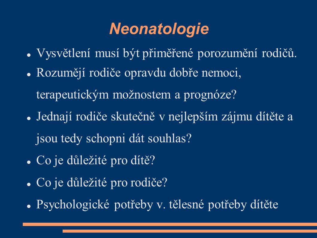 Neonatologie Vysvětlení musí být přiměřené porozumění rodičů. Rozumějí rodiče opravdu dobře nemoci, terapeutickým možnostem a prognóze? Jednají rodiče