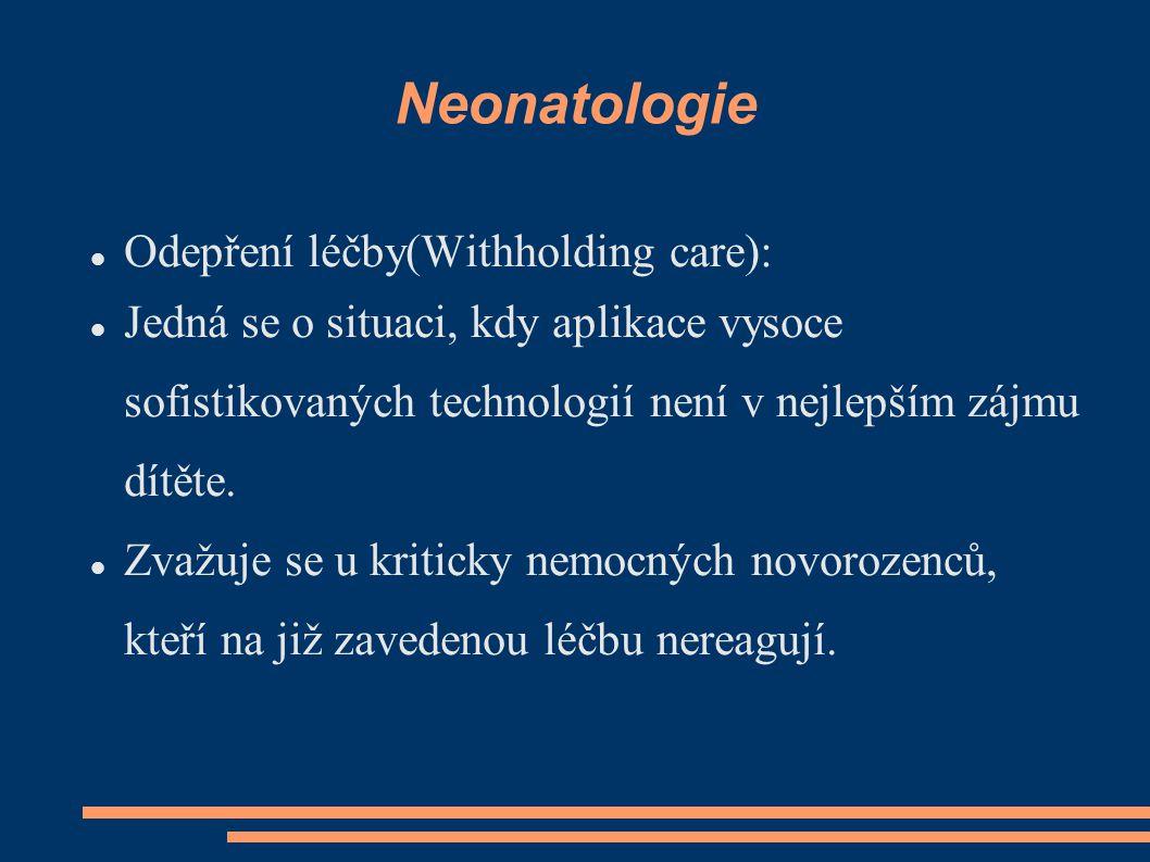 Neonatologie Odepření léčby(Withholding care): Jedná se o situaci, kdy aplikace vysoce sofistikovaných technologií není v nejlepším zájmu dítěte. Zvaž