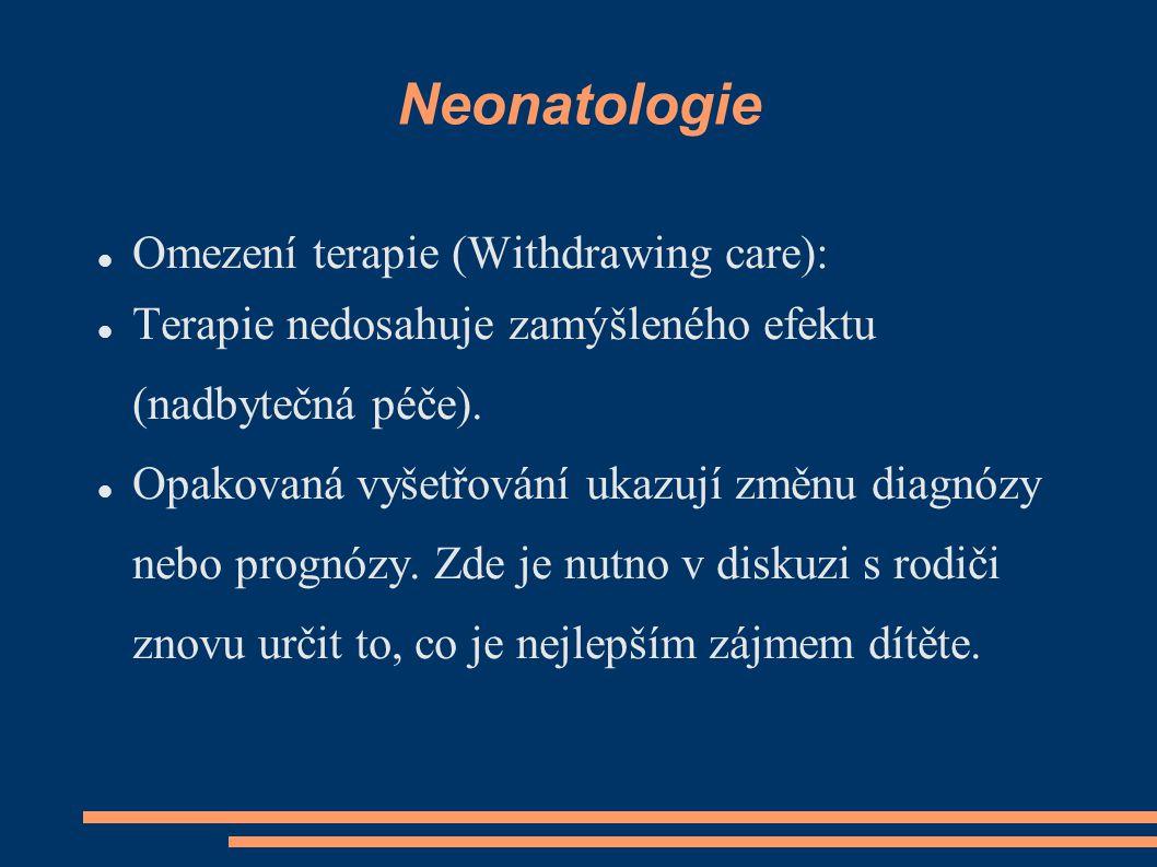 Neonatologie Omezení terapie (Withdrawing care): Terapie nedosahuje zamýšleného efektu (nadbytečná péče). Opakovaná vyšetřování ukazují změnu diagnózy