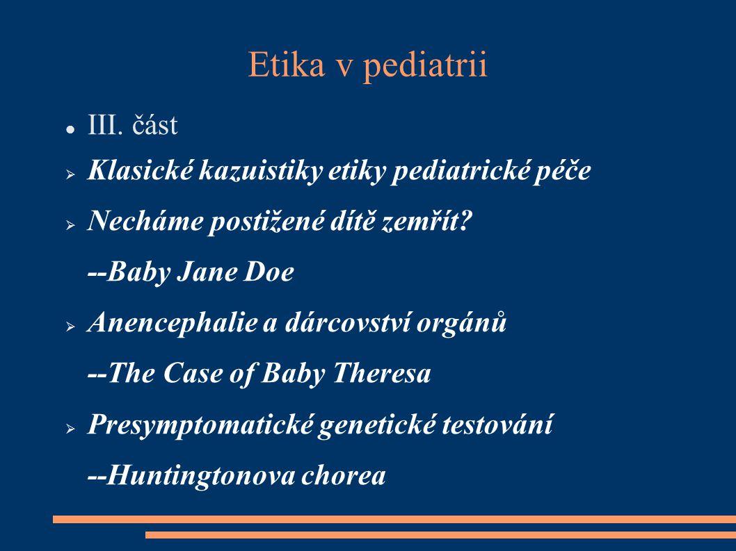 Etika v pediatrii III. část  Klasické kazuistiky etiky pediatrické péče  Necháme postižené dítě zemřít? --Baby Jane Doe  Anencephalie a dárcovství