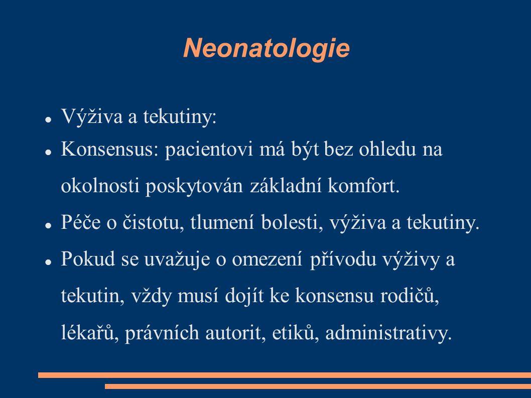 Neonatologie Výživa a tekutiny: Konsensus: pacientovi má být bez ohledu na okolnosti poskytován základní komfort. Péče o čistotu, tlumení bolesti, výž