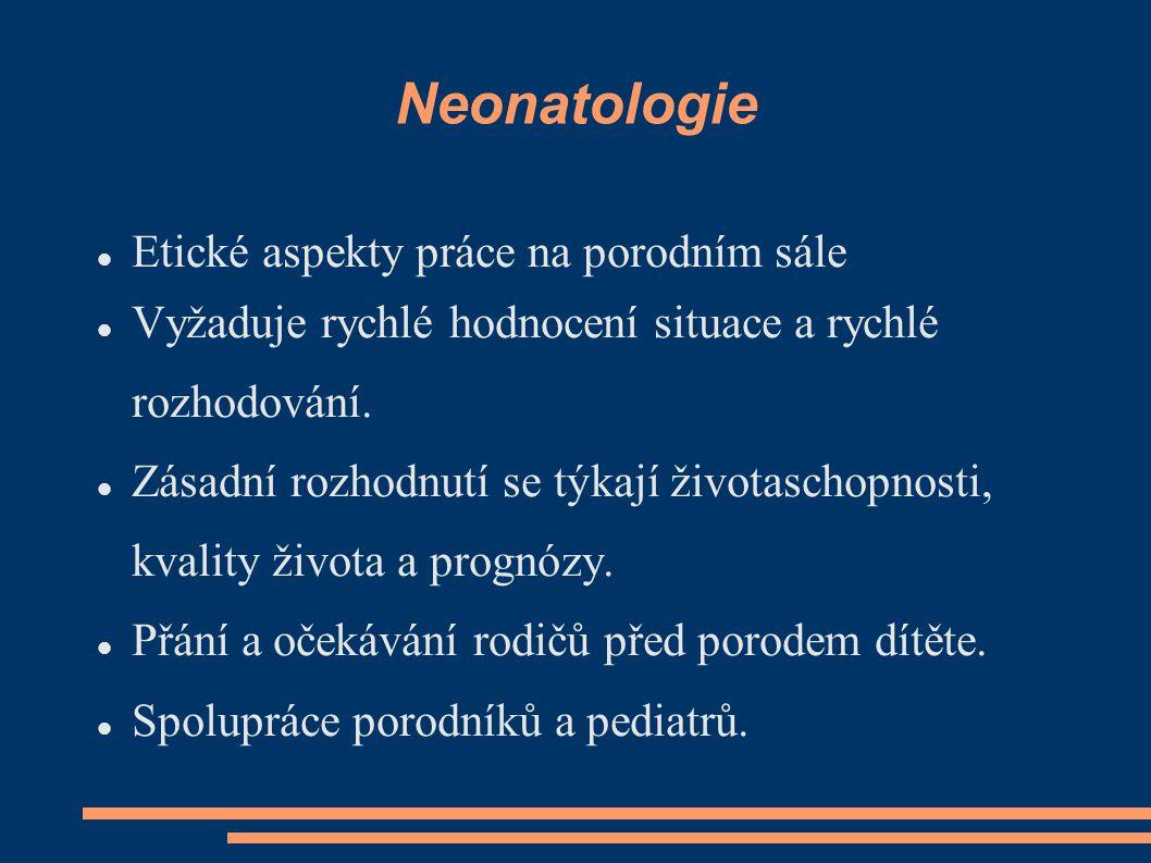 Neonatologie Etické aspekty práce na porodním sále Vyžaduje rychlé hodnocení situace a rychlé rozhodování. Zásadní rozhodnutí se týkají životaschopnos