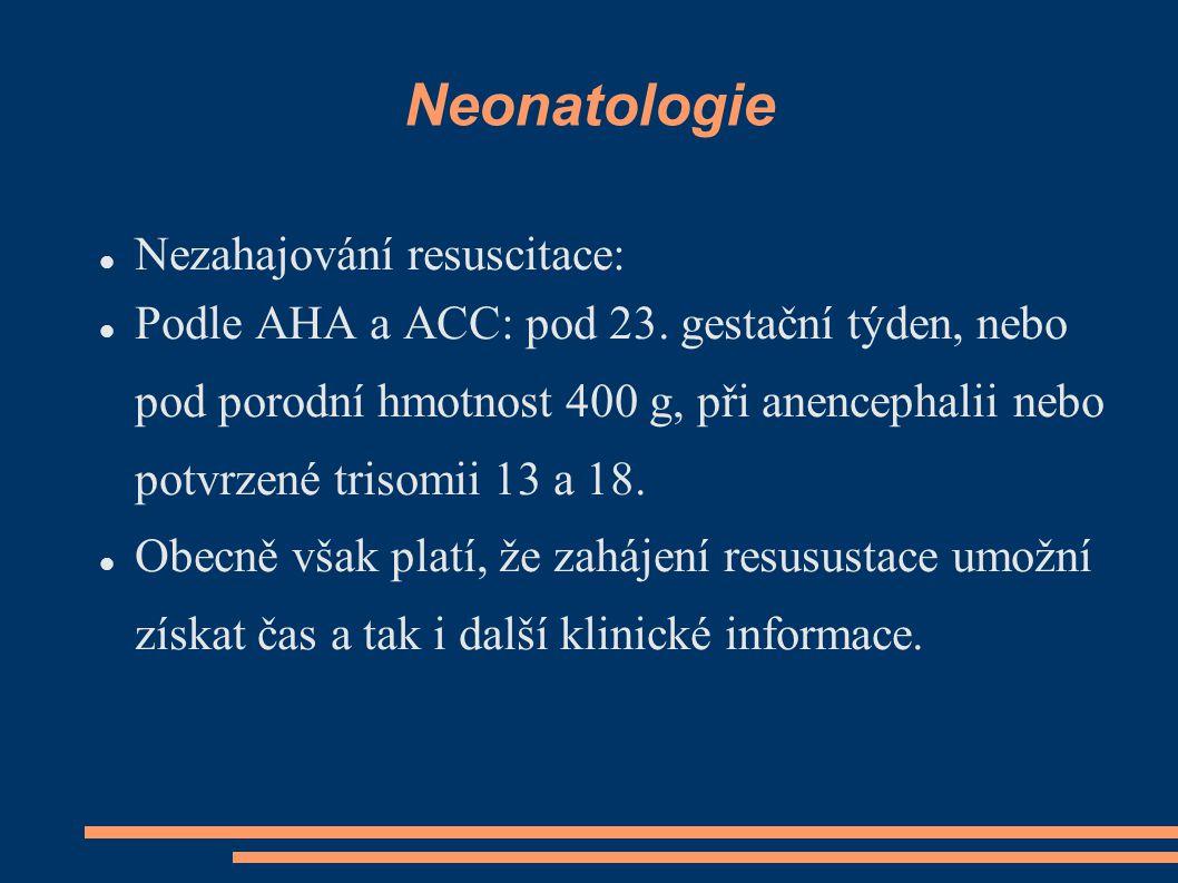 Neonatologie Nezahajování resuscitace: Podle AHA a ACC: pod 23. gestační týden, nebo pod porodní hmotnost 400 g, při anencephalii nebo potvrzené triso
