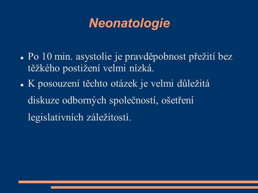 Neonatologie Po 10 min. asystolie je pravděpobnost přežití bez těžkého postižení velmi nízká. K posouzení těchto otázek je velmi důležitá diskuze odbo