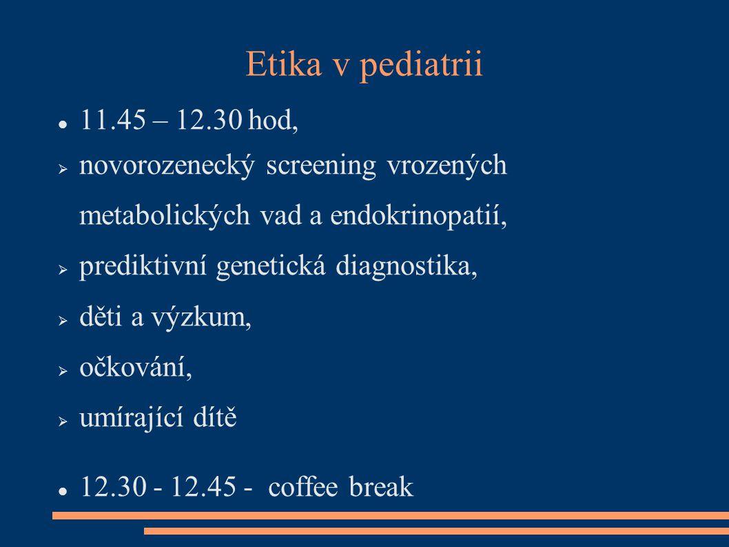 Etika v pediatrii 11.45 – 12.30 hod,  novorozenecký screening vrozených metabolických vad a endokrinopatií,  prediktivní genetická diagnostika,  dě