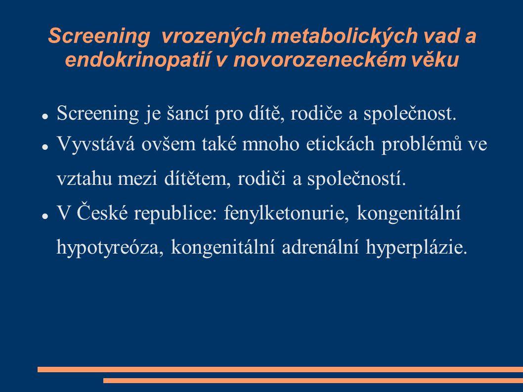 Screening vrozených metabolických vad a endokrinopatií v novorozeneckém věku Screening je šancí pro dítě, rodiče a společnost. Vyvstává ovšem také mno