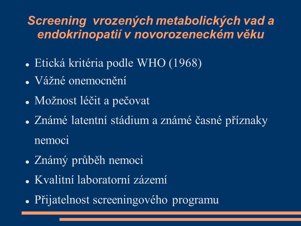 Screening vrozených metabolických vad a endokrinopatií v novorozeneckém věku Etická kritéria podle WHO (1968) Vážné onemocnění Možnost léčit a pečovat