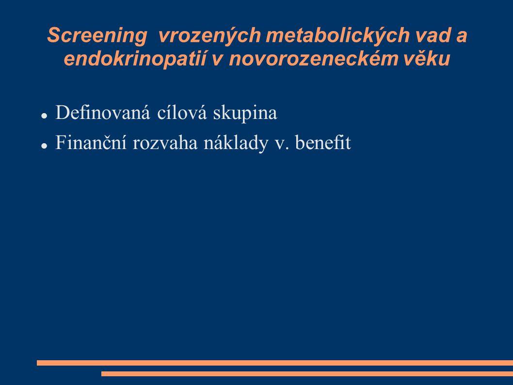 Screening vrozených metabolických vad a endokrinopatií v novorozeneckém věku Definovaná cílová skupina Finanční rozvaha náklady v. benefit