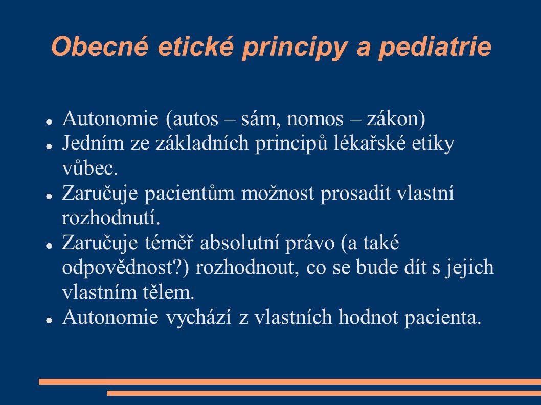Obecné etické principy a pediatrie Autonomie (autos – sám, nomos – zákon) Jedním ze základních principů lékařské etiky vůbec. Zaručuje pacientům možno