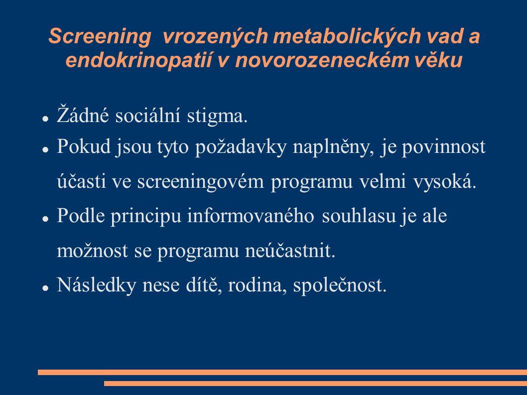 Screening vrozených metabolických vad a endokrinopatií v novorozeneckém věku Žádné sociální stigma. Pokud jsou tyto požadavky naplněny, je povinnost ú