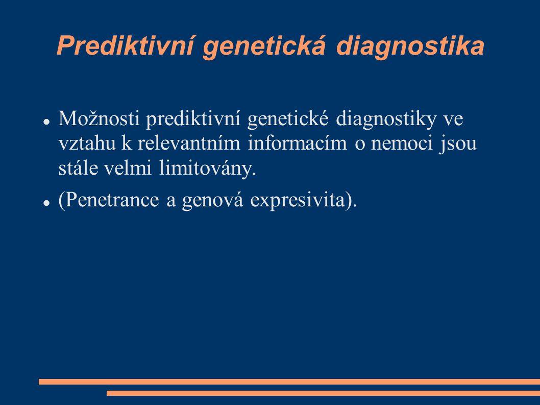 Prediktivní genetická diagnostika Možnosti prediktivní genetické diagnostiky ve vztahu k relevantním informacím o nemoci jsou stále velmi limitovány.