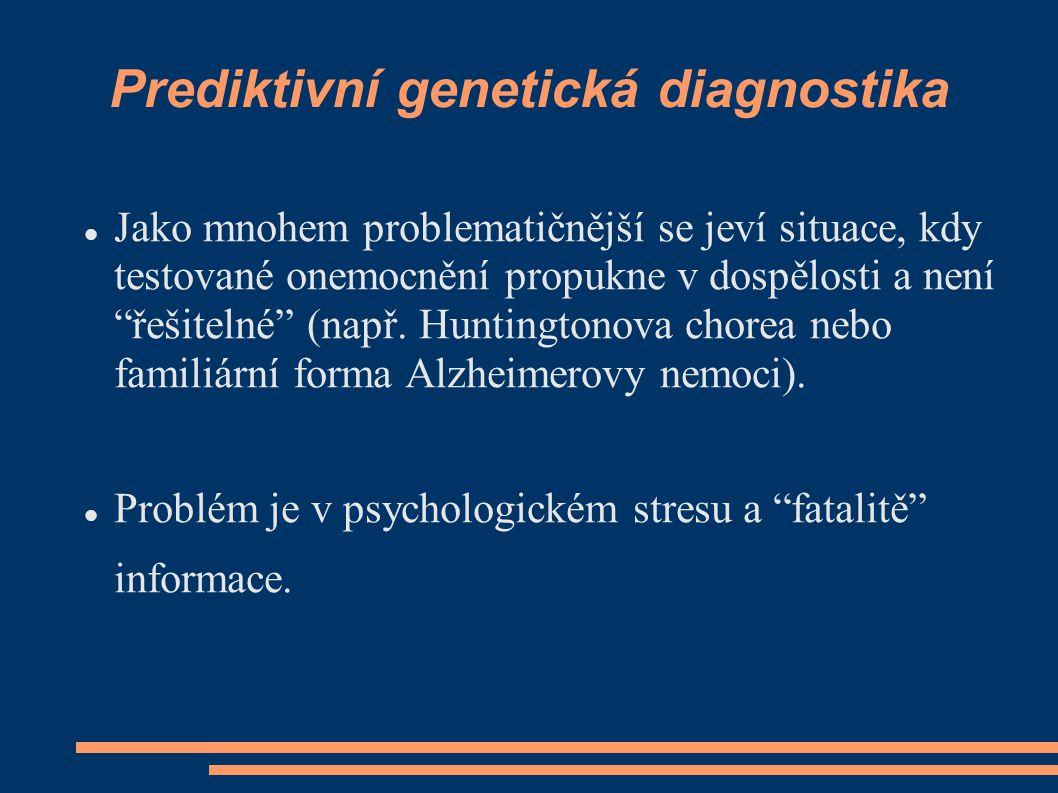 """Prediktivní genetická diagnostika Jako mnohem problematičnější se jeví situace, kdy testované onemocnění propukne v dospělosti a není """"řešitelné"""" (nap"""