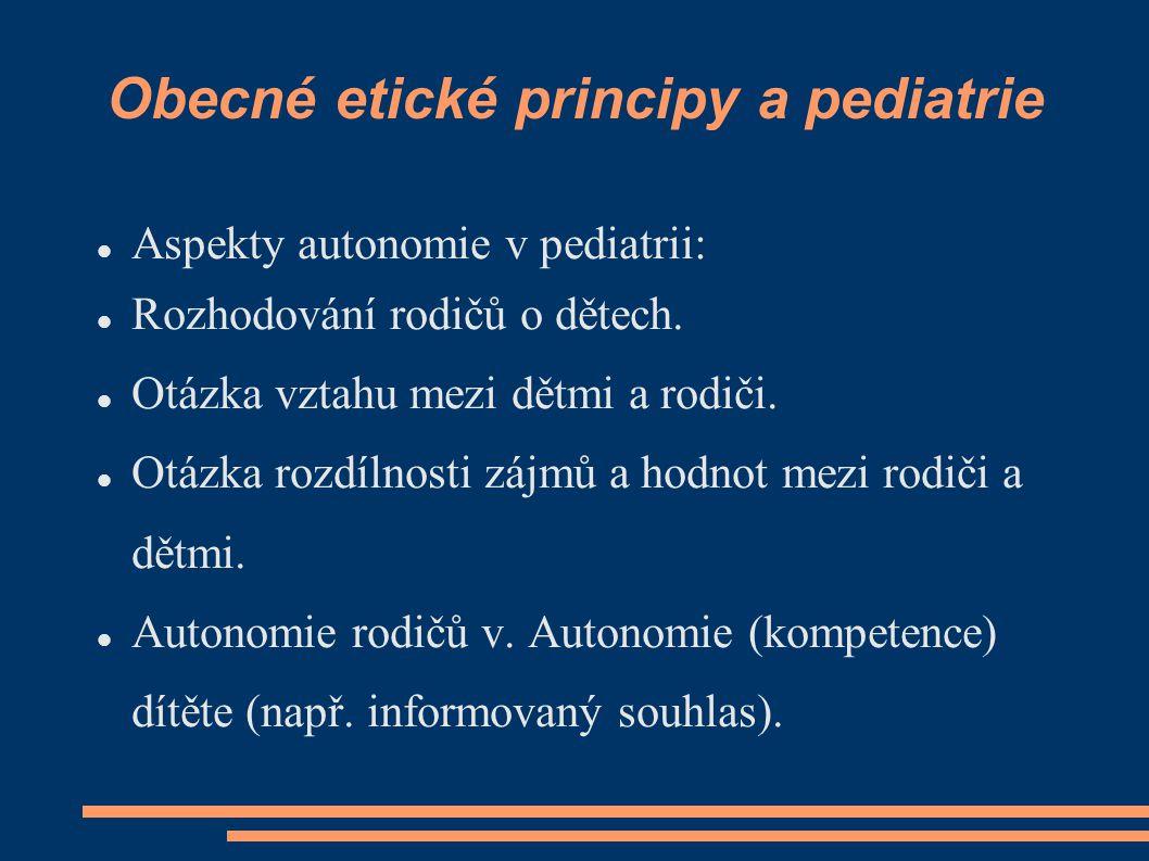 Obecné etické principy a pediatrie Aspekty autonomie v pediatrii: Rozhodování rodičů o dětech. Otázka vztahu mezi dětmi a rodiči. Otázka rozdílnosti z