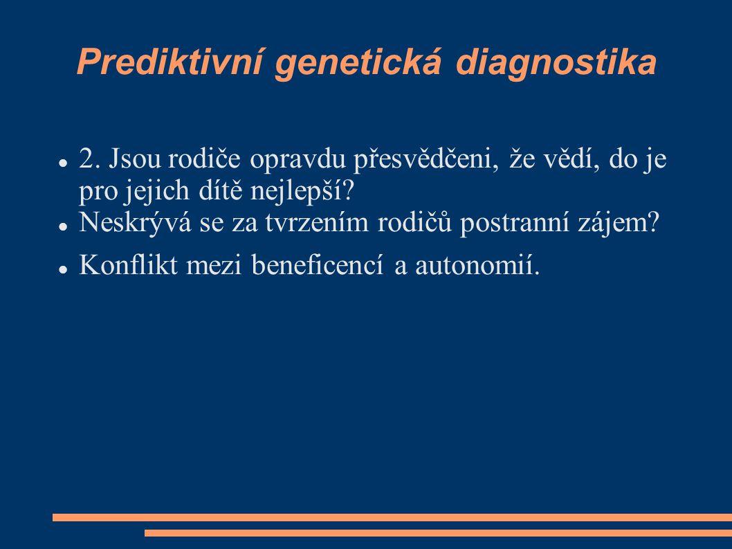 Prediktivní genetická diagnostika 2. Jsou rodiče opravdu přesvědčeni, že vědí, do je pro jejich dítě nejlepší? Neskrývá se za tvrzením rodičů postrann