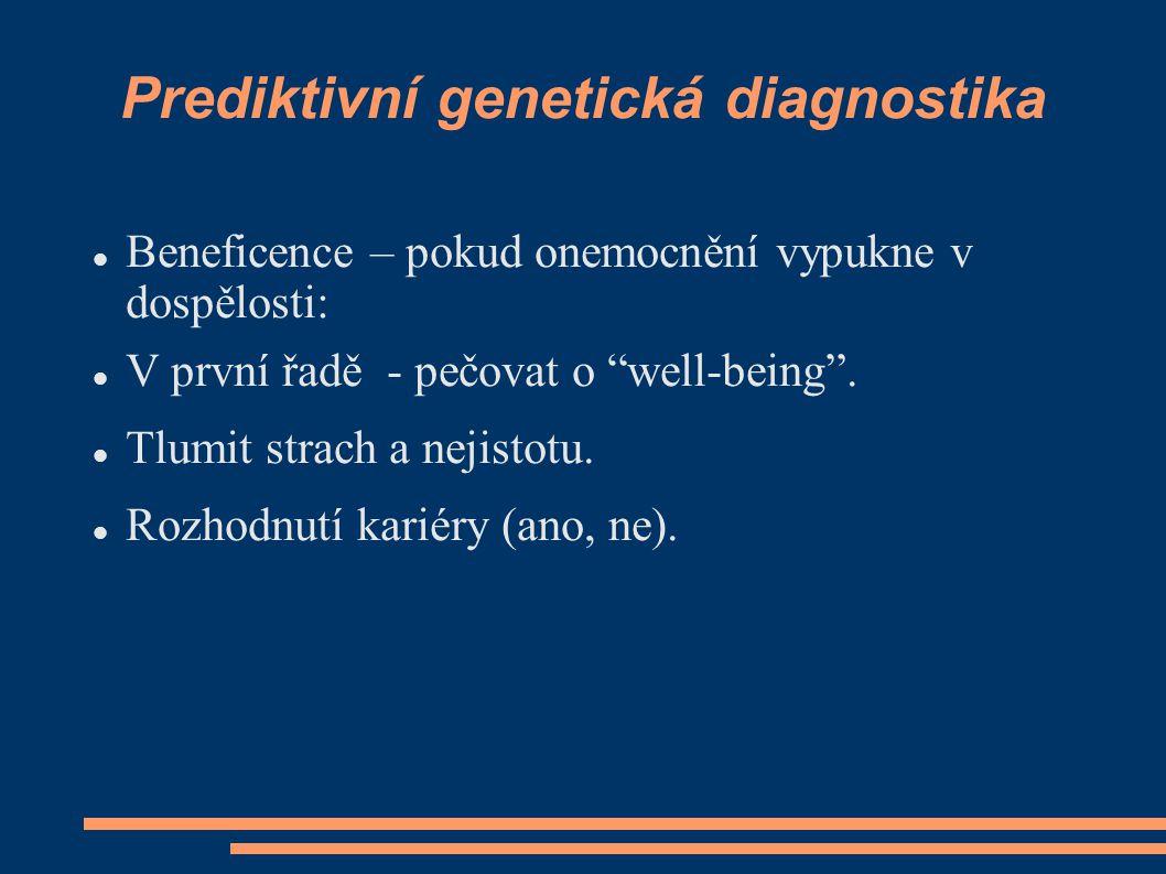 """Prediktivní genetická diagnostika Beneficence – pokud onemocnění vypukne v dospělosti: V první řadě - pečovat o """"well-being"""". Tlumit strach a nejistot"""
