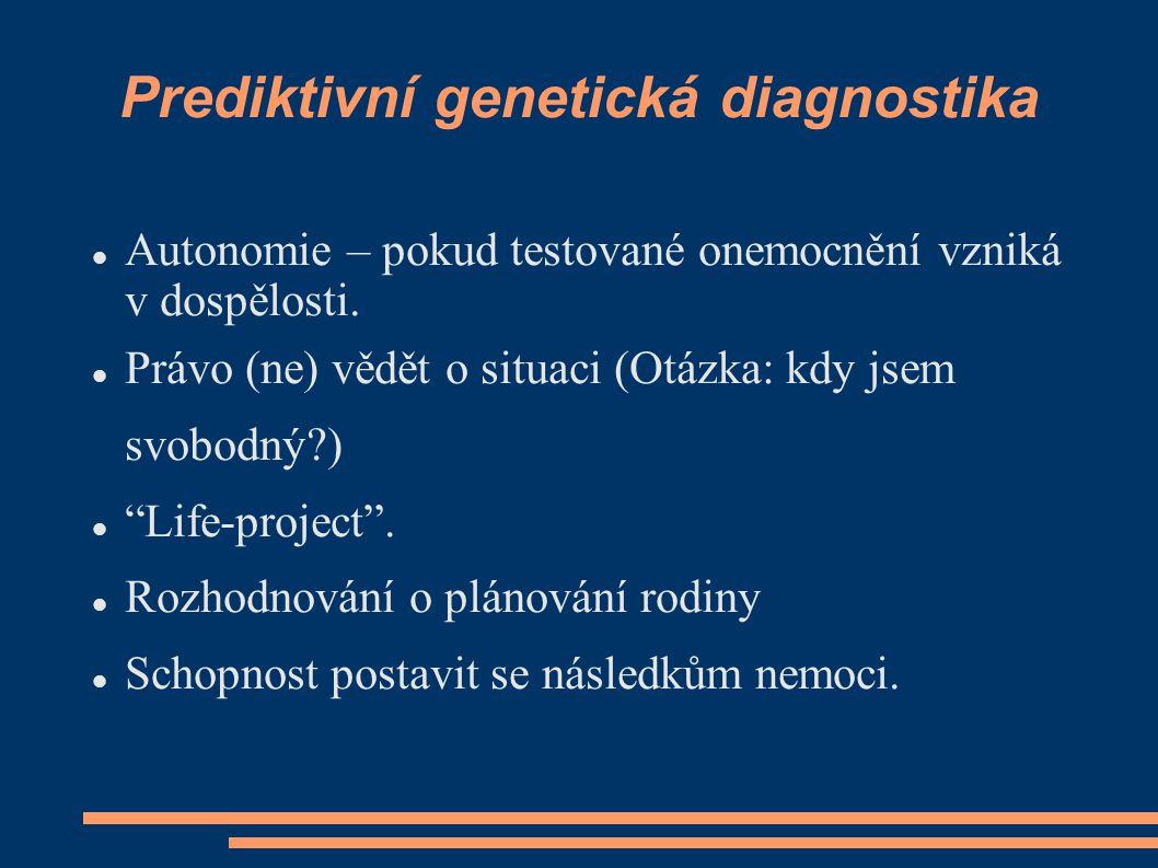 Prediktivní genetická diagnostika Autonomie – pokud testované onemocnění vzniká v dospělosti. Právo (ne) vědět o situaci (Otázka: kdy jsem svobodný?)