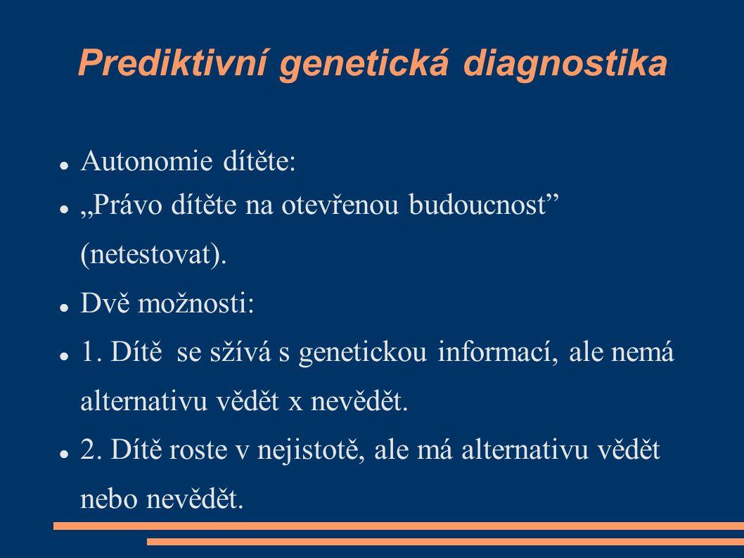 """Prediktivní genetická diagnostika Autonomie dítěte: """"Právo dítěte na otevřenou budoucnost"""" (netestovat). Dvě možnosti: 1. Dítě se sžívá s genetickou i"""