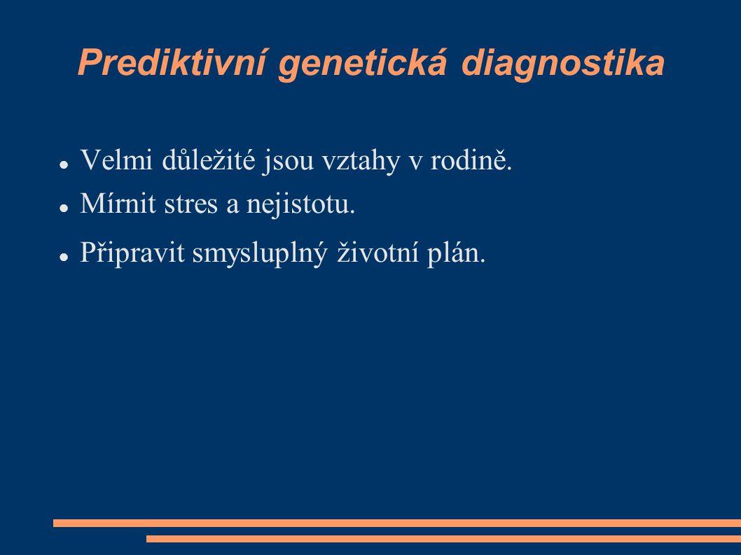 Prediktivní genetická diagnostika Velmi důležité jsou vztahy v rodině. Mírnit stres a nejistotu. Připravit smysluplný životní plán.
