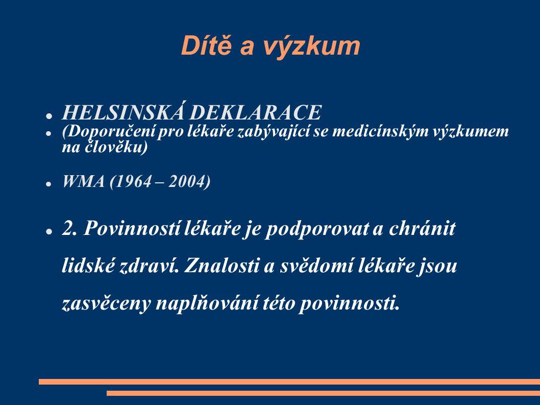 Dítě a výzkum HELSINSKÁ DEKLARACE (Doporučení pro lékaře zabývající se medicínským výzkumem na člověku) WMA (1964 – 2004) 2. Povinností lékaře je podp