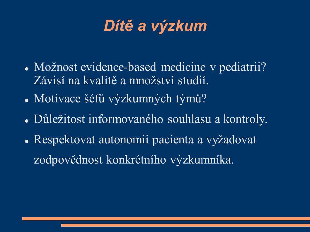 Dítě a výzkum Možnost evidence-based medicine v pediatrii? Závisí na kvalitě a množství studií. Motivace šéfů výzkumných týmů? Důležitost informovanéh
