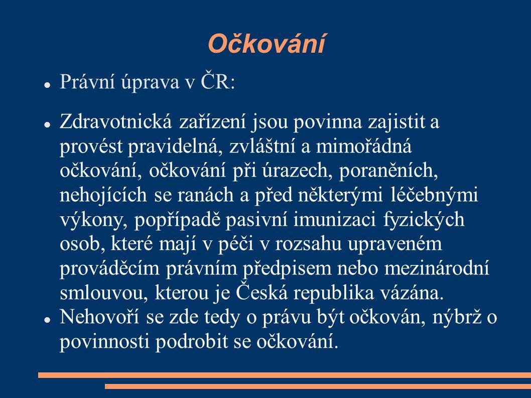 Očkování Právní úprava v ČR: Zdravotnická zařízení jsou povinna zajistit a provést pravidelná, zvláštní a mimořádná očkování, očkování při úrazech, po