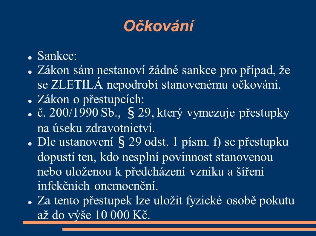 Očkování Sankce: Zákon sám nestanoví žádné sankce pro případ, že se ZLETILÁ nepodrobí stanovenému očkování. Zákon o přestupcích: č. 200/1990 Sb., § 29