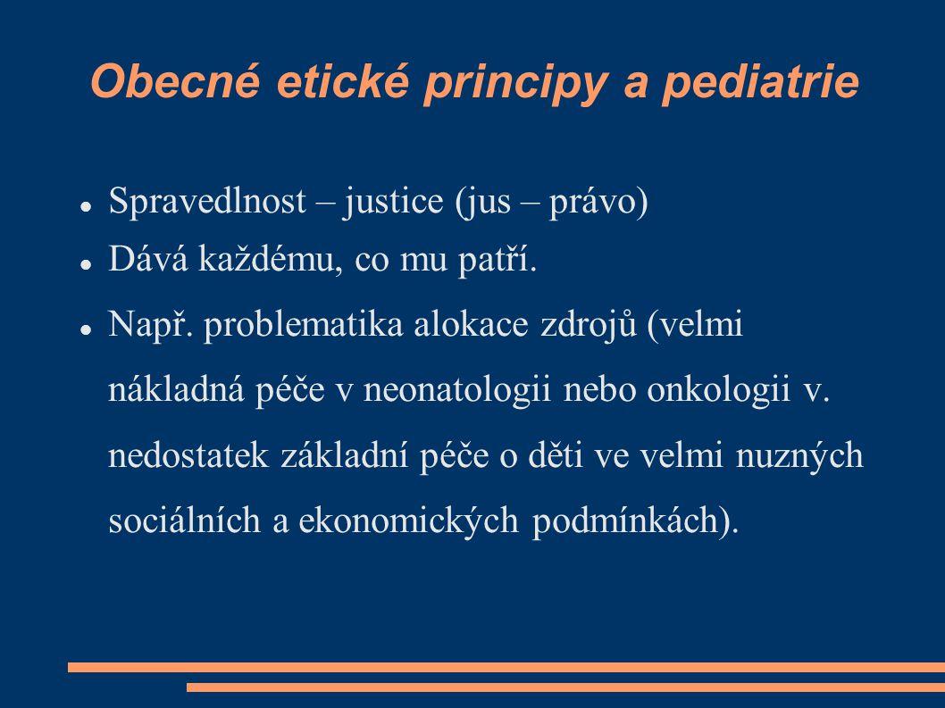 Obecné etické principy a pediatrie Spravedlnost – justice (jus – právo) Dává každému, co mu patří. Např. problematika alokace zdrojů (velmi nákladná p