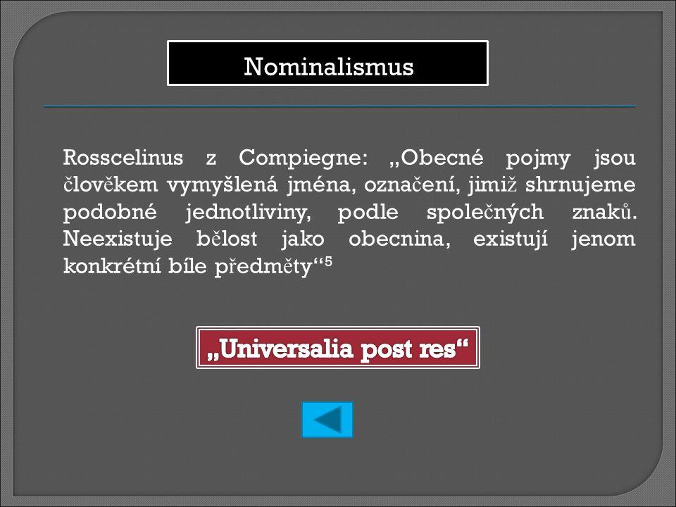 """Rosscelinus z Compiegne: """"Obecné pojmy jsou č lov ě kem vymyšlená jména, ozna č ení, jimi ž shrnujeme podobné jednotliviny, podle spole č ných znak ů."""