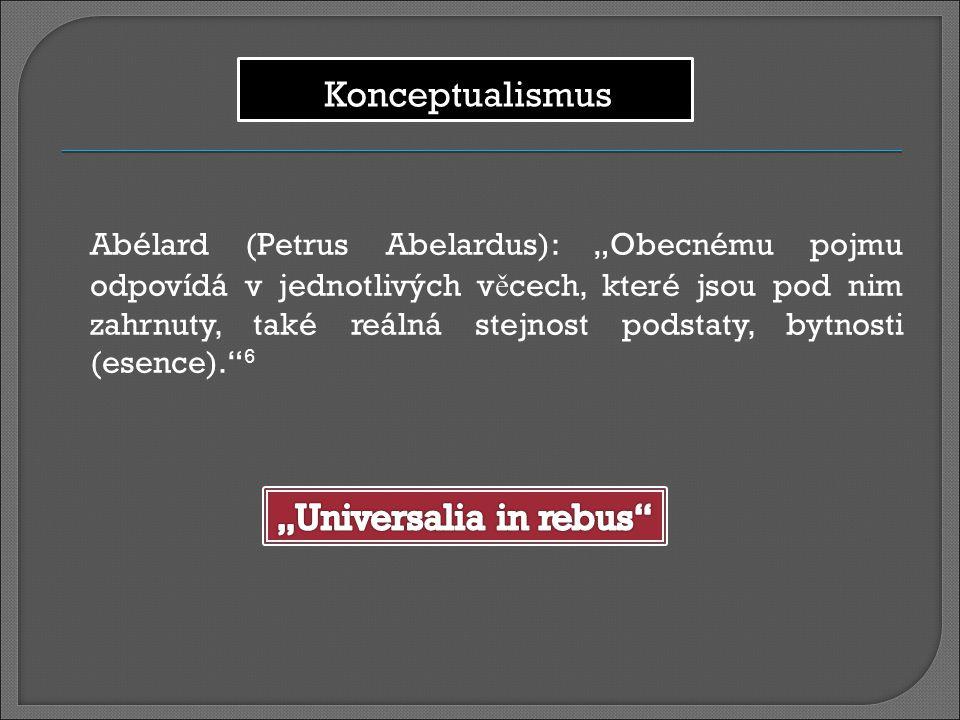 """Abélard (Petrus Abelardus): """"Obecnému pojmu odpovídá v jednotlivých v ě cech, které jsou pod nim zahrnuty, také reálná stejnost podstaty, bytnosti (es"""