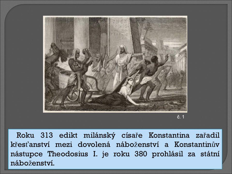Roku 313 edikt milánský císa ř e Konstantina za ř adil k ř es ť anství mezi dovolená nábo ž enství a Konstantin ů v nástupce Theodosius I. je roku 380