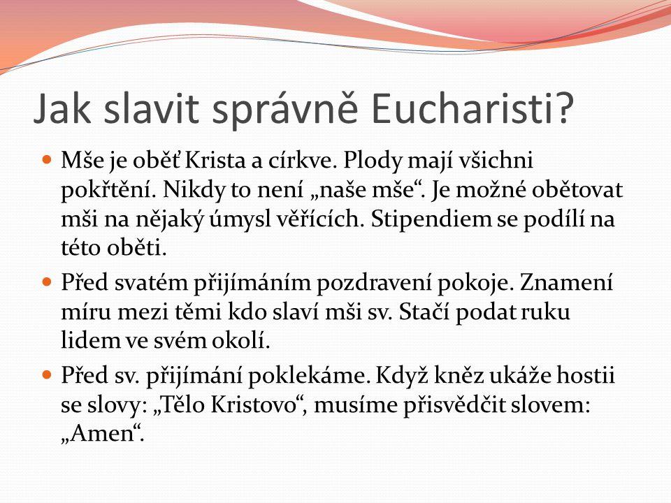 """Jak slavit správně Eucharisti? Mše je oběť Krista a církve. Plody mají všichni pokřtění. Nikdy to není """"naše mše"""". Je možné obětovat mši na nějaký úmy"""