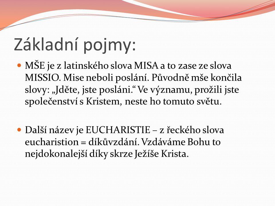 """Základní pojmy: MŠE je z latinského slova MISA a to zase ze slova MISSIO. Mise neboli poslání. Původně mše končila slovy: """"Jděte, jste posláni."""" Ve vý"""