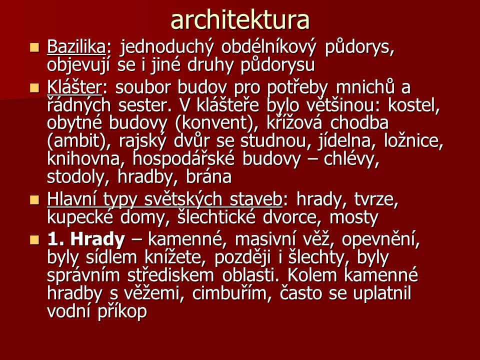 architektura Bazilika: jednoduchý obdélníkový půdorys, objevují se i jiné druhy půdorysu Bazilika: jednoduchý obdélníkový půdorys, objevují se i jiné
