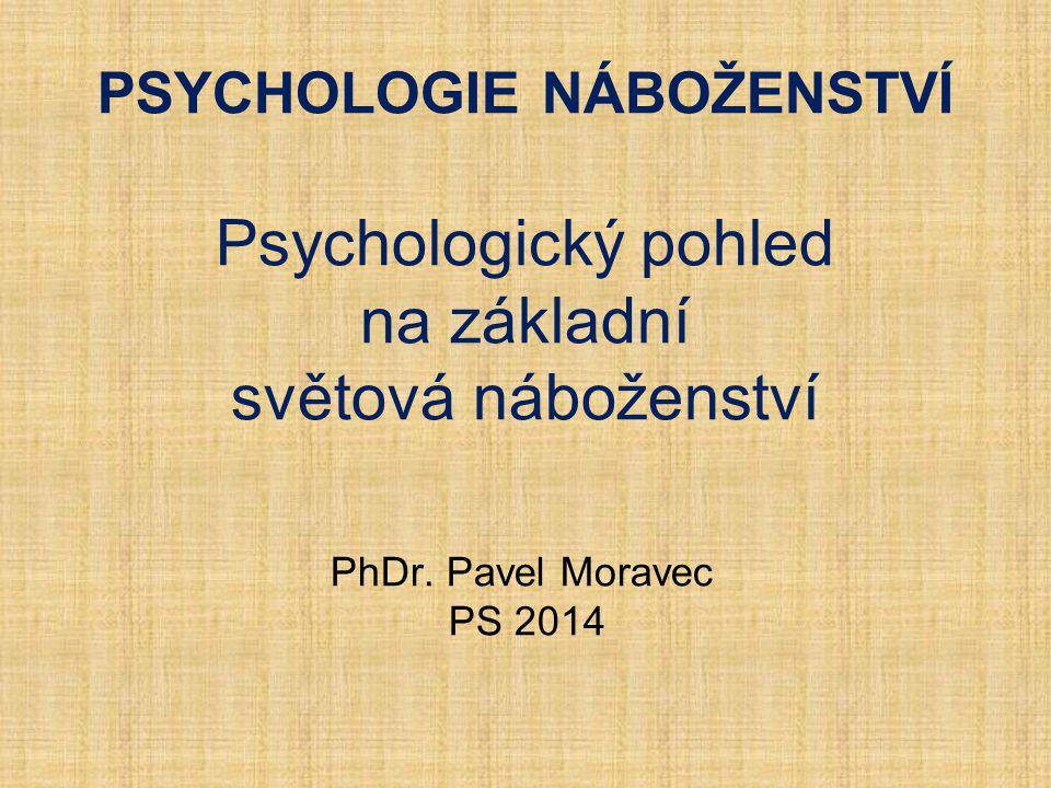 PSYCHOLOGIE NÁBOŽENSTVÍ Psychologický pohled na základní světová náboženství PhDr. Pavel Moravec PS 2014