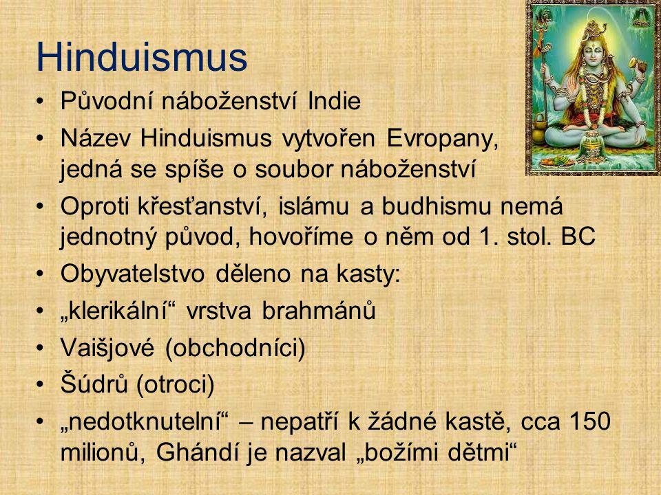 Původní náboženství Indie Název Hinduismus vytvořen Evropany, jedná se spíše o soubor náboženství Oproti křesťanství, islámu a budhismu nemá jednotný