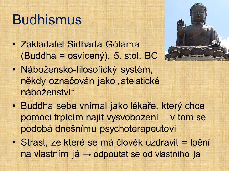 """Zakladatel Sidharta Gótama (Buddha = osvícený), 5. stol. BC Nábožensko-filosofický systém, někdy označován jako """"ateistické náboženství"""" Buddha sebe v"""
